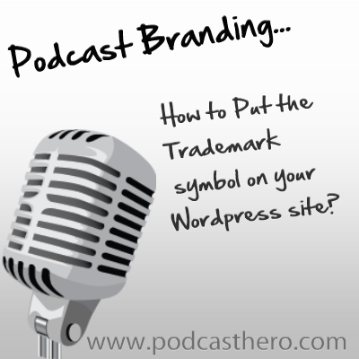 How To Add The Trademark Symbol In Wordpress Podcast Hero
