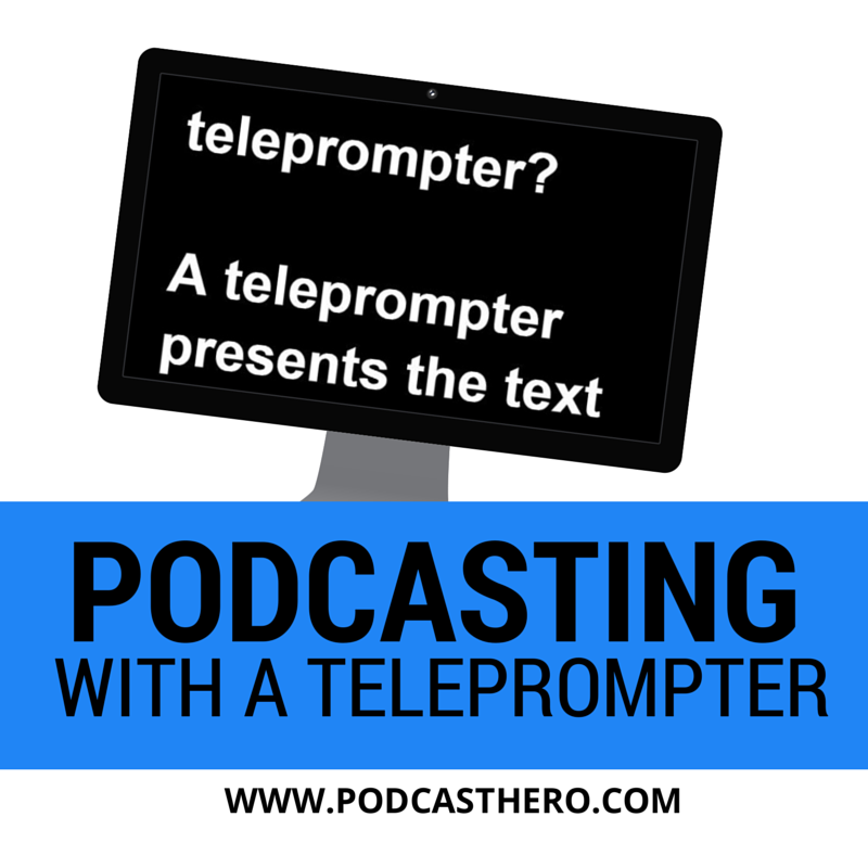 Podcasting with a Teleprompter