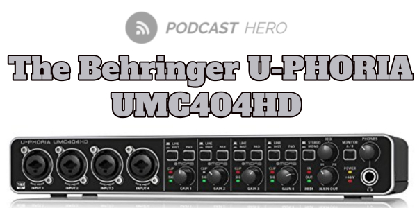 Behringer U-Phoria UMC404HD for Podcasting | Podcast Hero ™ - High